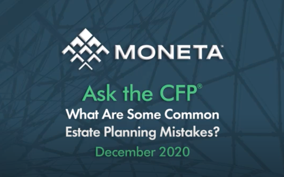 Ask The CFP: What Are The Most Common Estate Planning Mistakes?