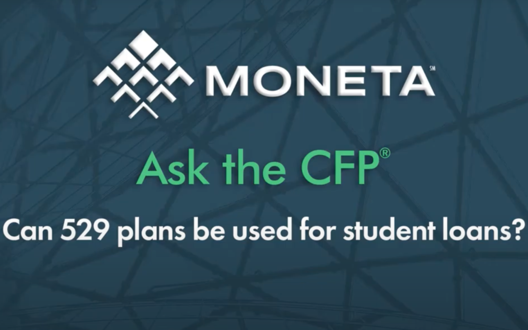 Ask the CFP: Can 529 plans be used for student loans?